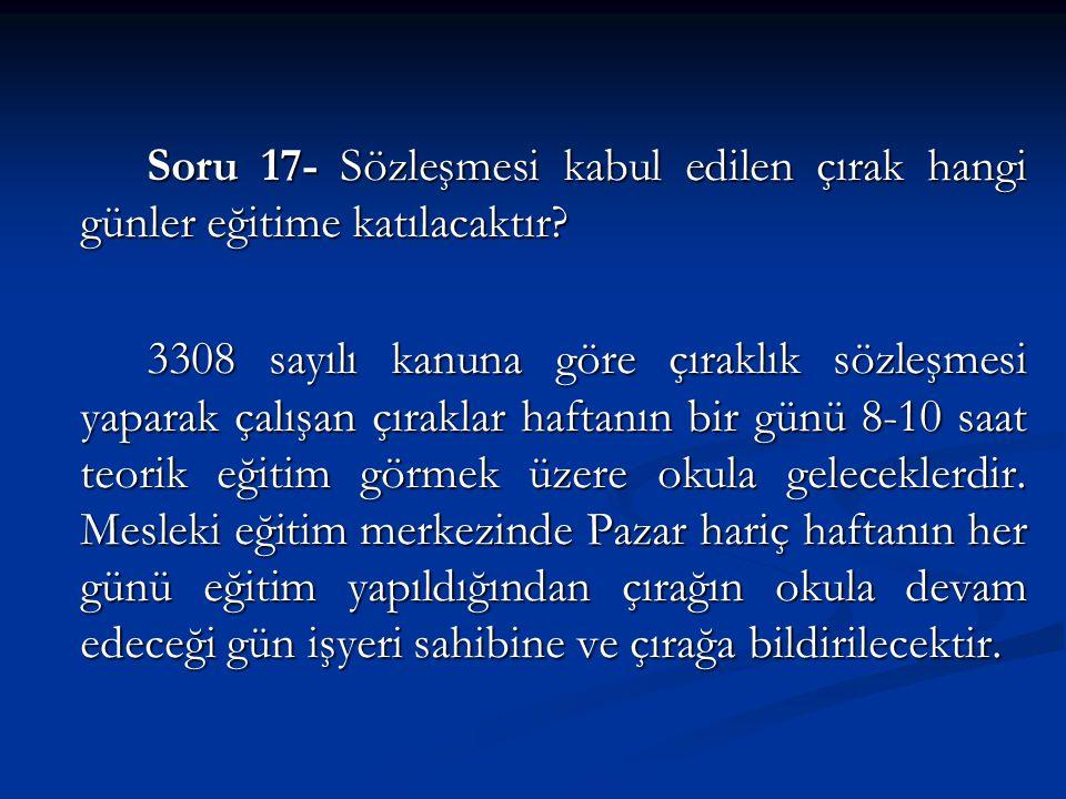Soru 17- Sözleşmesi kabul edilen çırak hangi günler eğitime katılacaktır