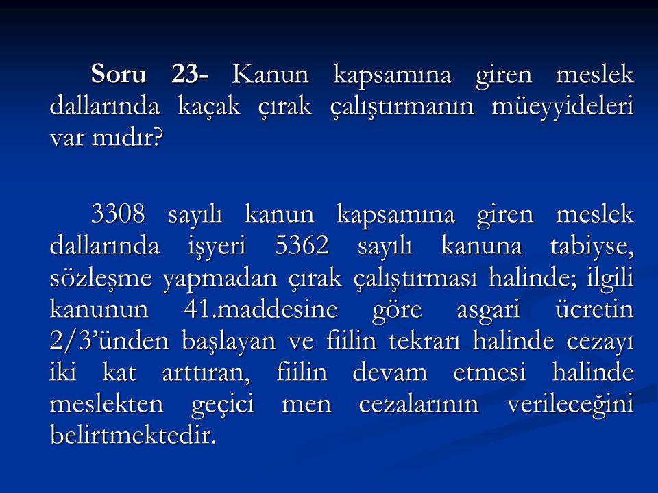 Soru 23- Kanun kapsamına giren meslek dallarında kaçak çırak çalıştırmanın müeyyideleri var mıdır