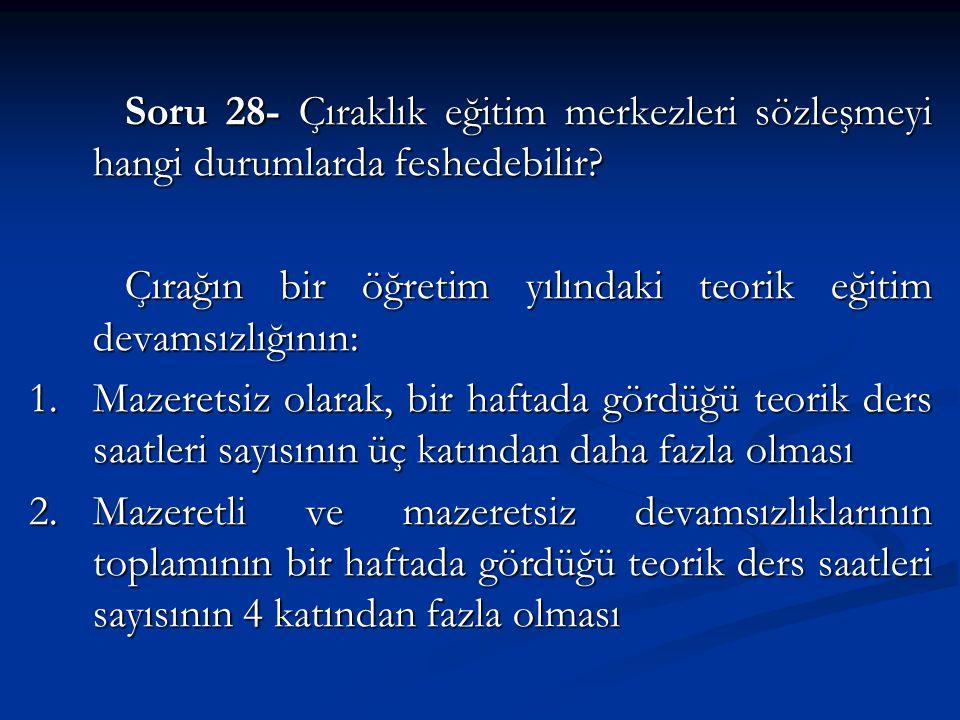 Soru 28- Çıraklık eğitim merkezleri sözleşmeyi hangi durumlarda feshedebilir