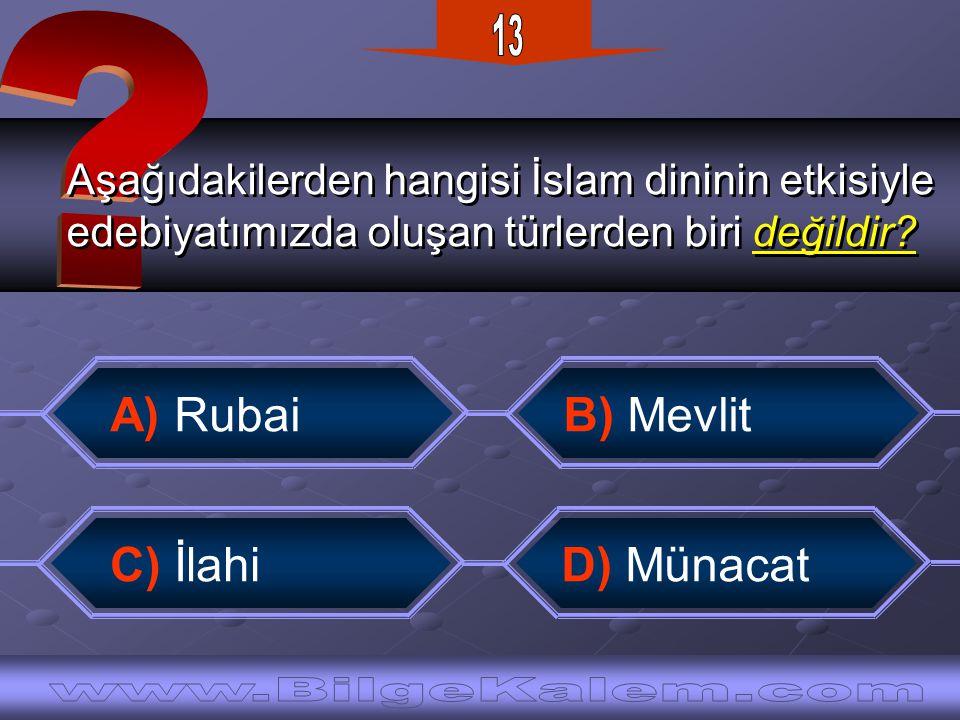 13 A) Rubai B) Mevlit C) İlahi