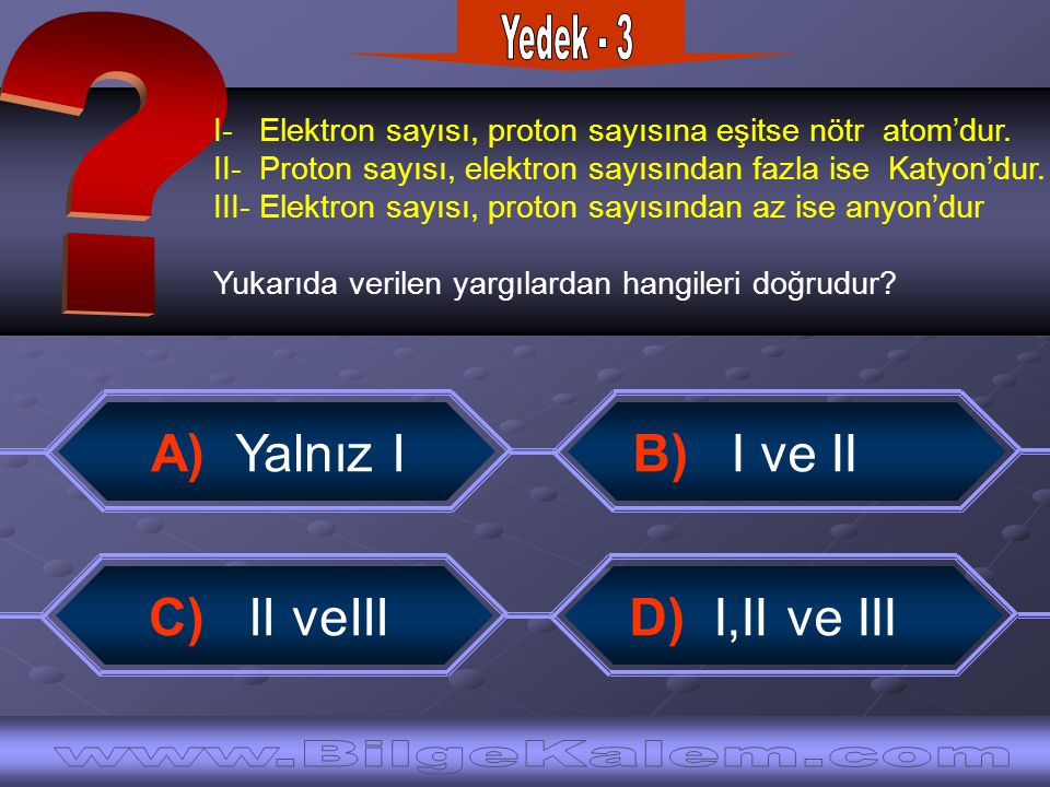 Yedek - 3 A) Yalnız I B) I ve II