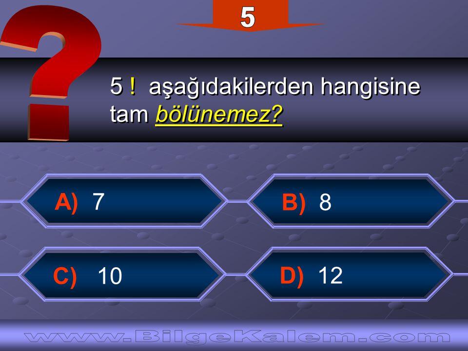 5 5 ! aşağıdakilerden hangisine. tam bölünemez A) 7.