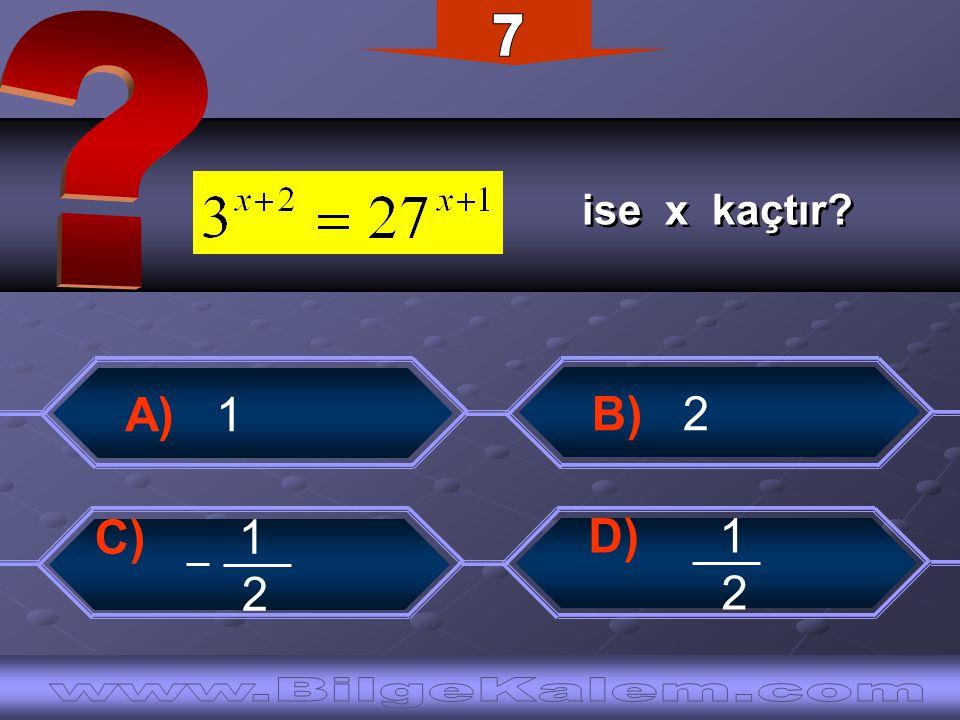7 ise x kaçtır A) 1. B) 2. C) 1. 2. D) 1.