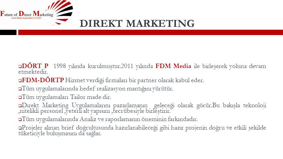 DIREKT MARKETING DÖRT P 1998 yılında kurulmuştur.2011 yılında FDM Media ile birleşerek yoluna devam etmektedir.