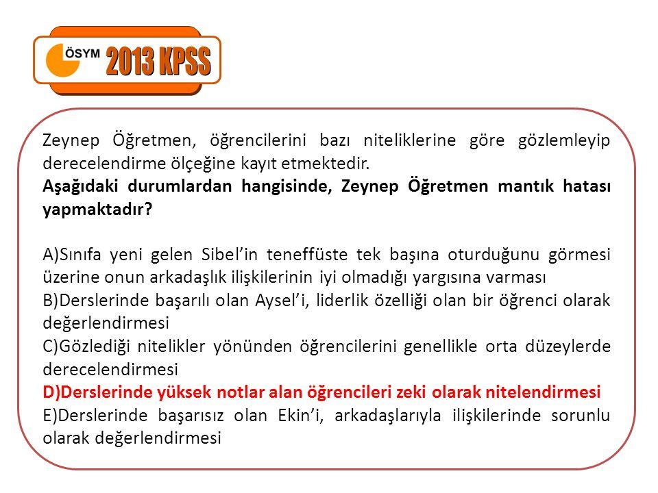 2013 KPSS Zeynep Öğretmen, öğrencilerini bazı niteliklerine göre gözlemleyip derecelendirme ölçeğine kayıt etmektedir.