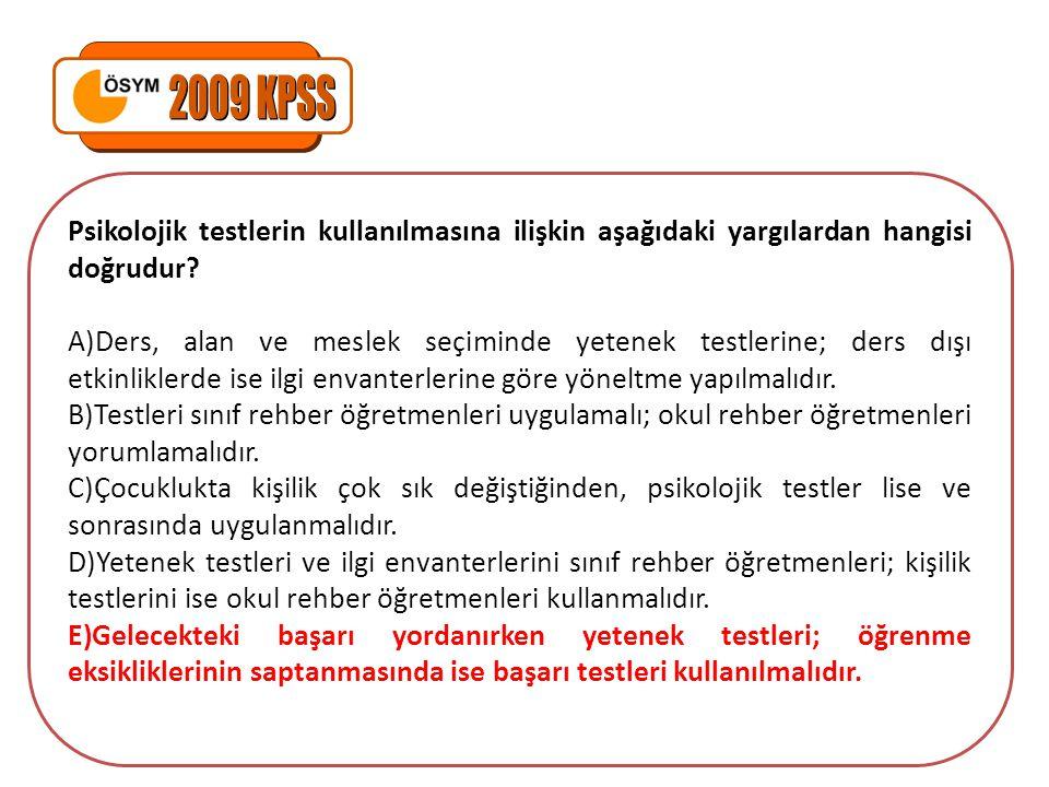 2009 KPSS Psikolojik testlerin kullanılmasına ilişkin aşağıdaki yargılardan hangisi doğrudur