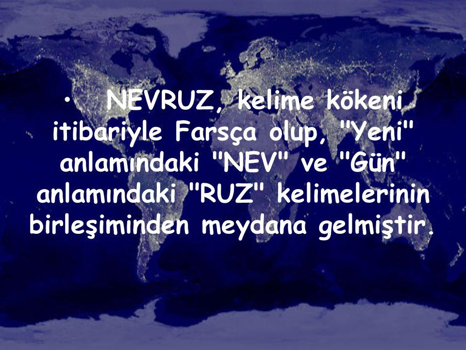 NEVRUZ, kelime kökeni itibariyle Farsça olup, Yeni anlamındaki NEV ve Gün anlamındaki RUZ kelimelerinin birleşiminden meydana gelmiştir.