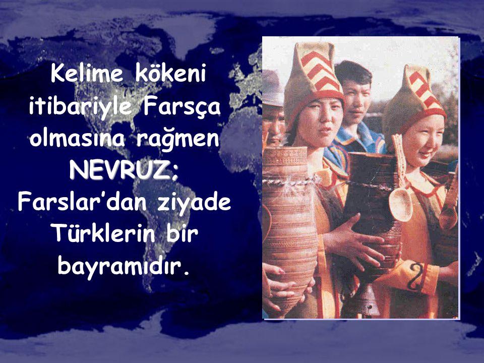 Kelime kökeni itibariyle Farsça olmasına rağmen NEVRUZ; Farslar'dan ziyade Türklerin bir bayramıdır.