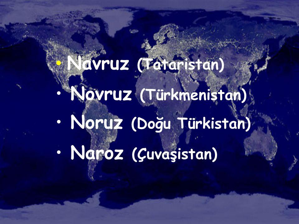 Navruz (Tataristan) Novruz (Türkmenistan) Noruz (Doğu Türkistan) Naroz (Çuvaşistan)