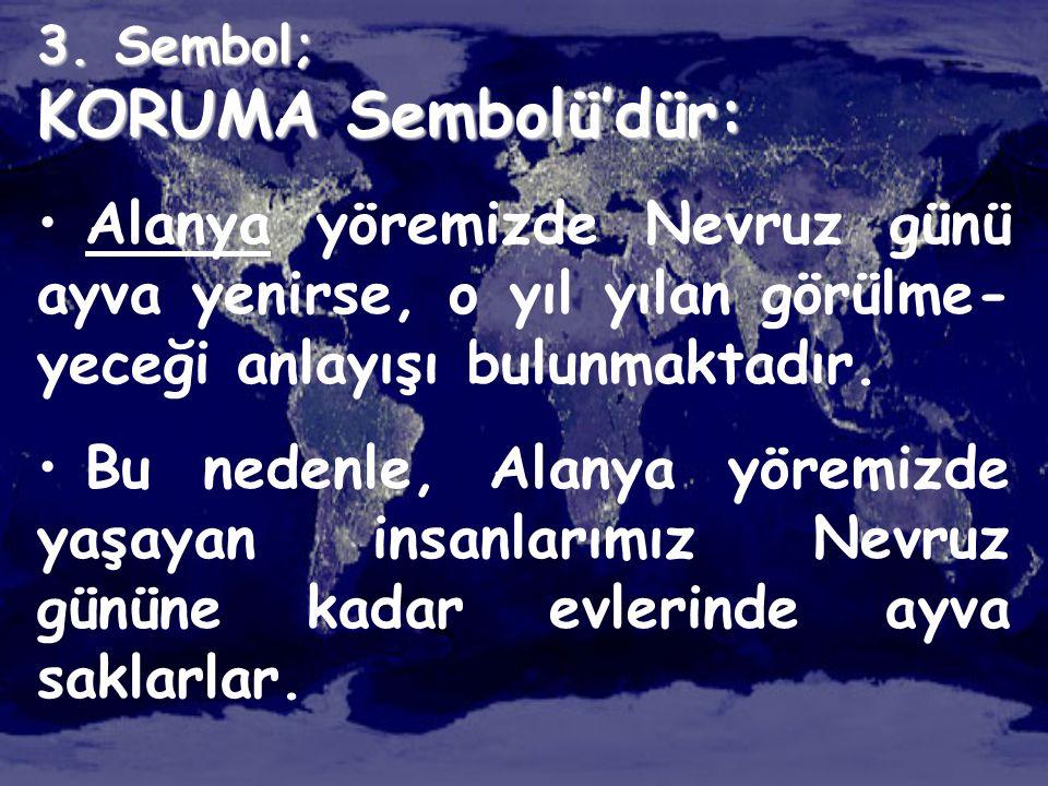 3. Sembol; KORUMA Sembolü'dür: Alanya yöremizde Nevruz günü ayva yenirse, o yıl yılan görülme-yeceği anlayışı bulunmaktadır.