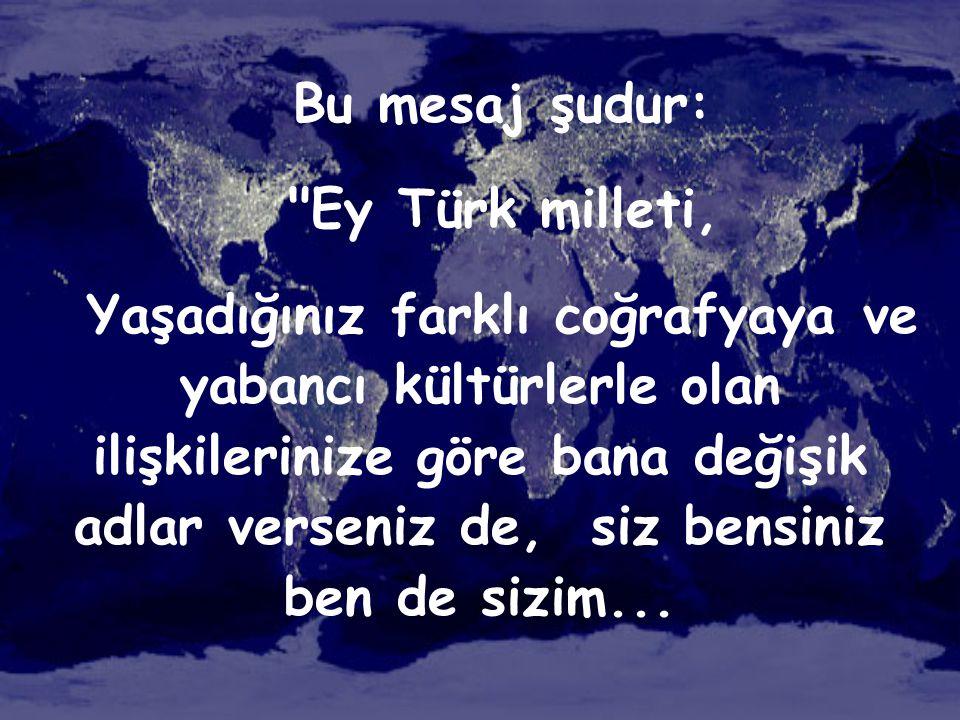 Bu mesaj şudur: Ey Türk milleti,