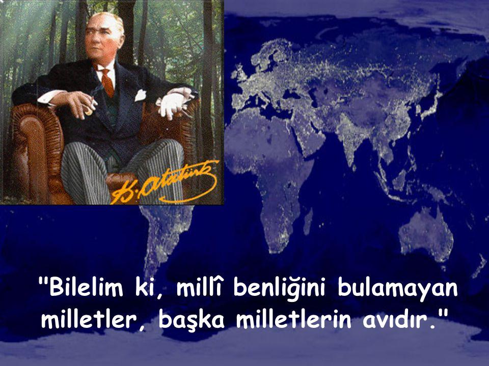 Bilelim ki, millî benliğini bulamayan milletler, başka milletlerin avıdır.