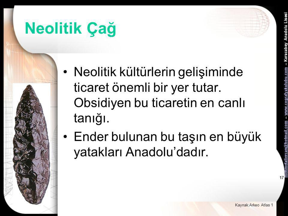 Neolitik Çağ Neolitik kültürlerin gelişiminde ticaret önemli bir yer tutar. Obsidiyen bu ticaretin en canlı tanığı.