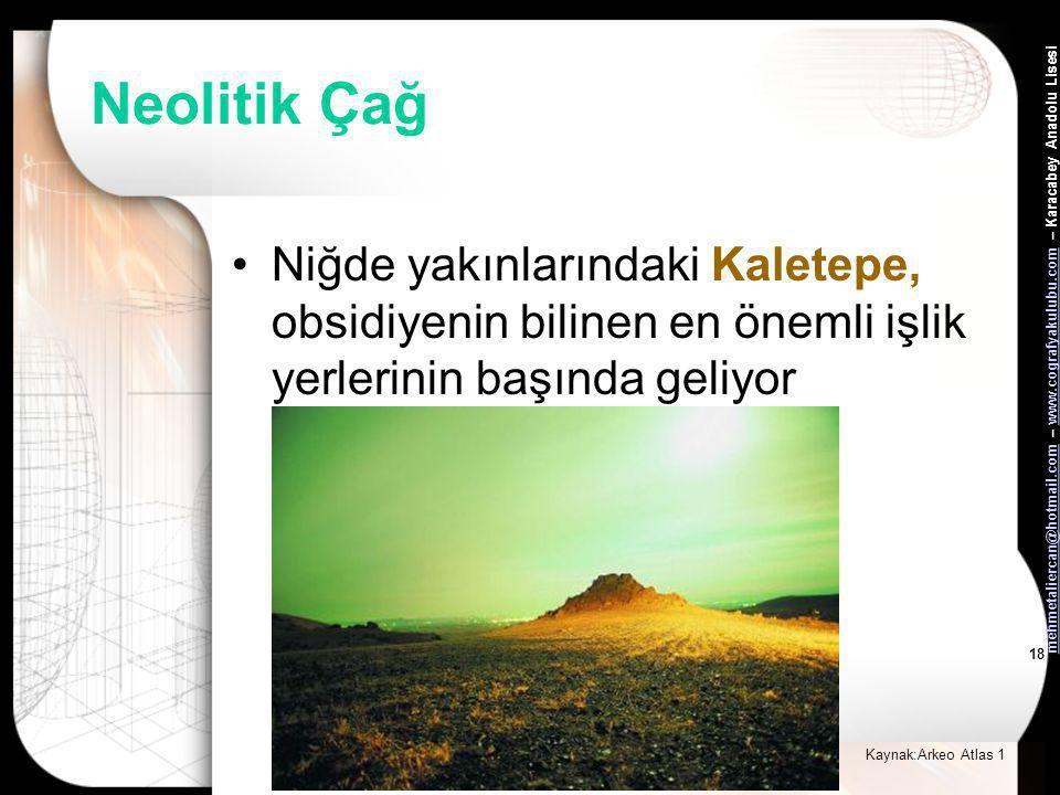 Neolitik Çağ Niğde yakınlarındaki Kaletepe, obsidiyenin bilinen en önemli işlik yerlerinin başında geliyor.