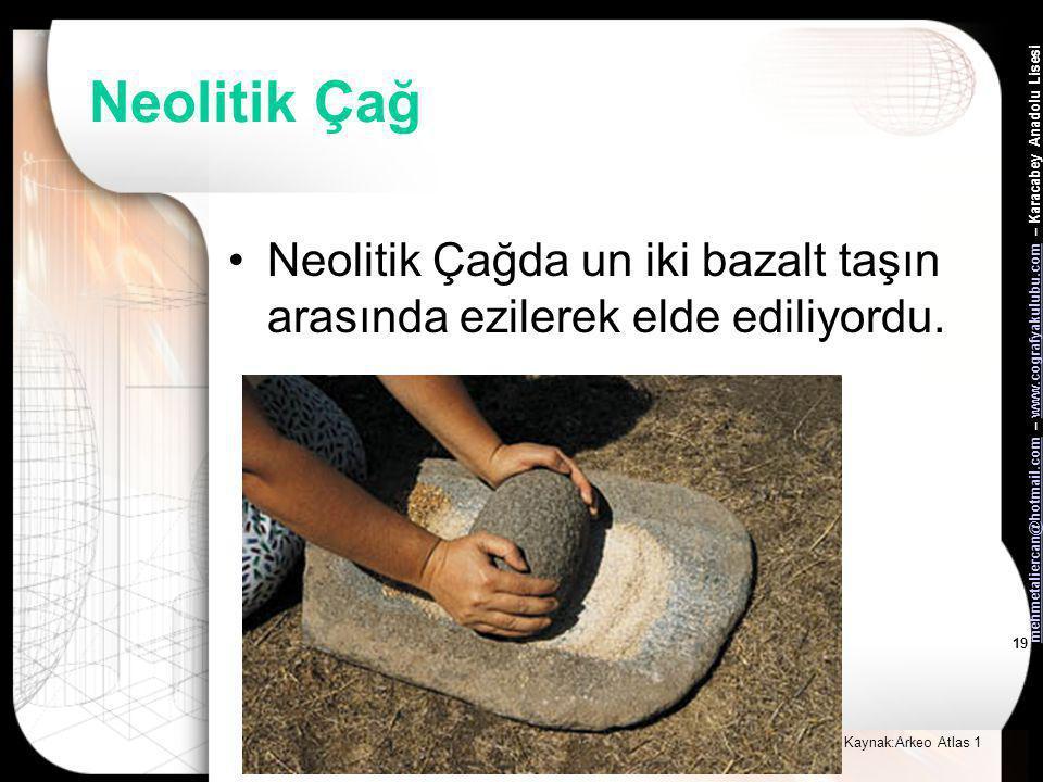 Neolitik Çağ Neolitik Çağda un iki bazalt taşın arasında ezilerek elde ediliyordu.