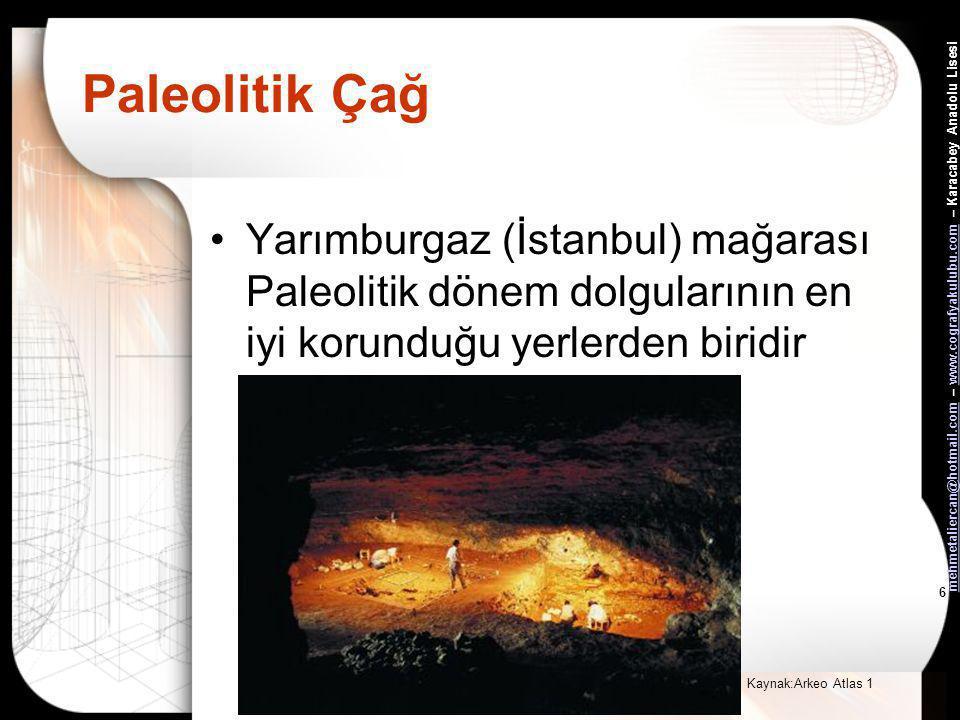 Paleolitik Çağ Yarımburgaz (İstanbul) mağarası Paleolitik dönem dolgularının en iyi korunduğu yerlerden biridir.