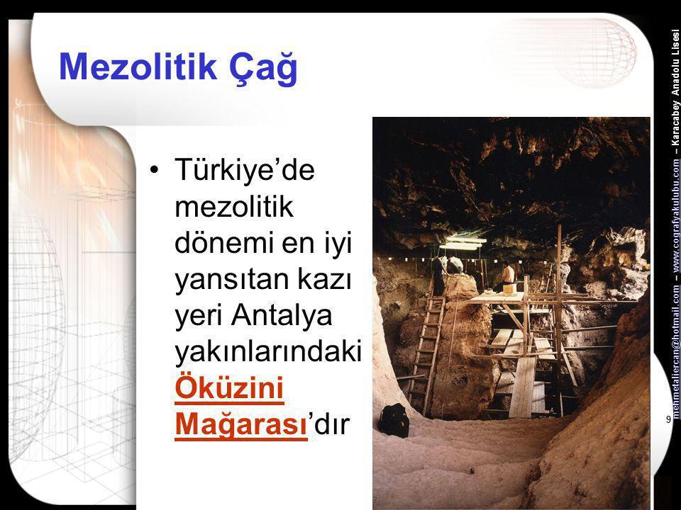 Mezolitik Çağ Türkiye'de mezolitik dönemi en iyi yansıtan kazı yeri Antalya yakınlarındaki Öküzini Mağarası'dır.