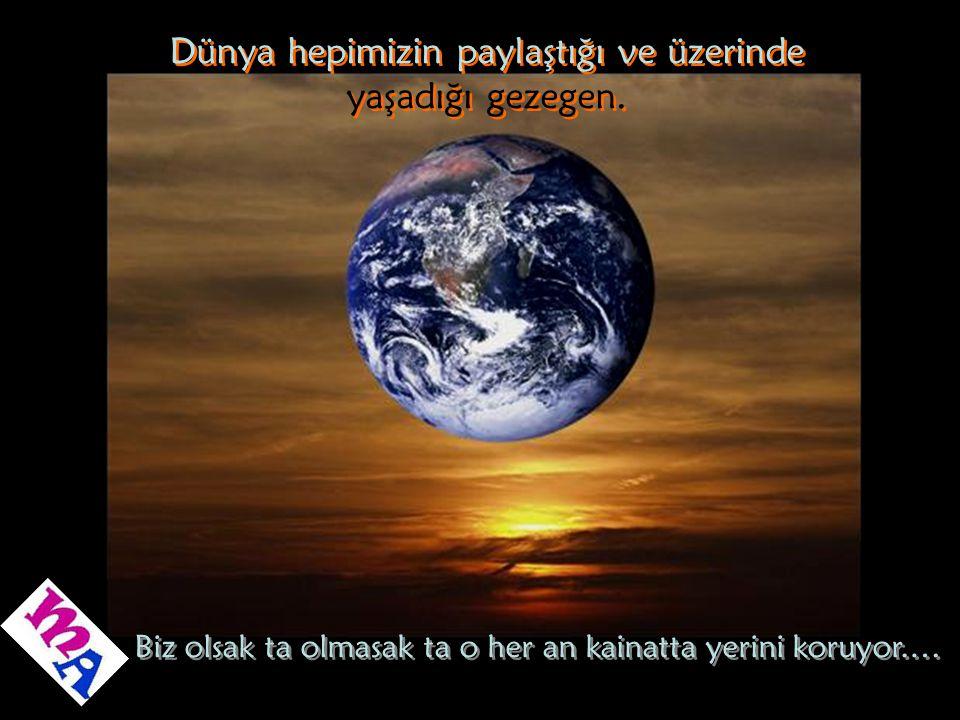 Dünya hepimizin paylaştığı ve üzerinde yaşadığı gezegen.