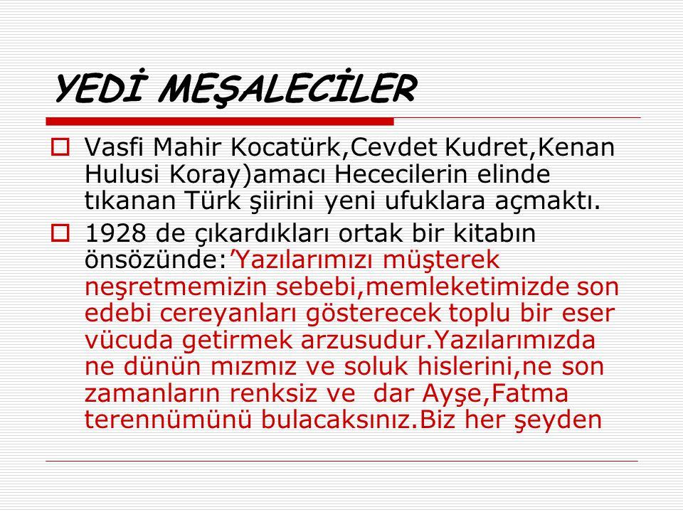 YEDİ MEŞALECİLER Vasfi Mahir Kocatürk,Cevdet Kudret,Kenan Hulusi Koray)amacı Hececilerin elinde tıkanan Türk şiirini yeni ufuklara açmaktı.