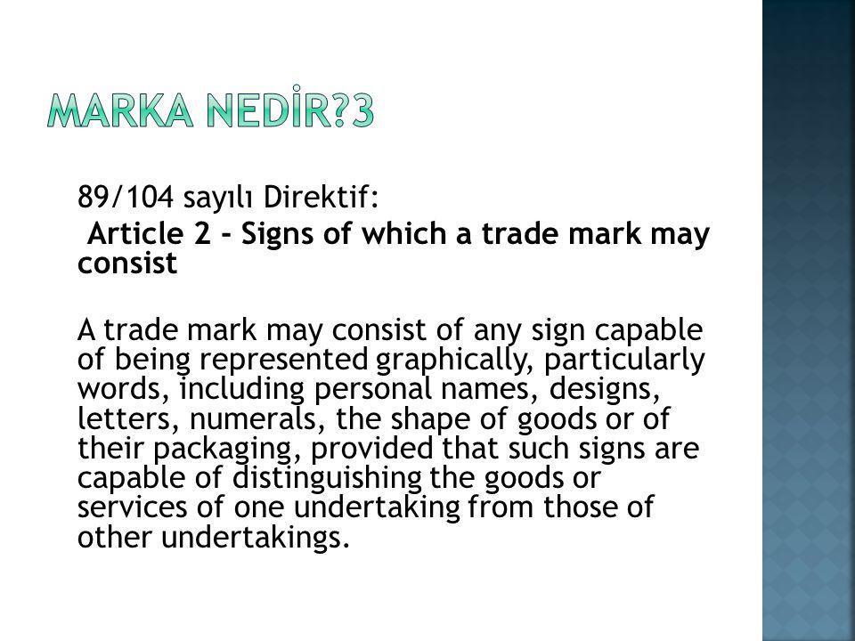 MARKA NEDİR 3 89/104 sayılı Direktif: