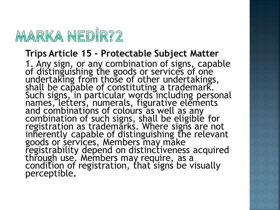 MARKA NEDİR 2 Trips Article 15 - Protectable Subject Matter