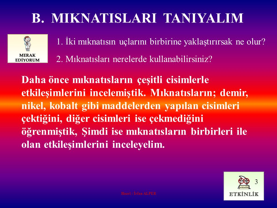 B. MIKNATISLARI TANIYALIM