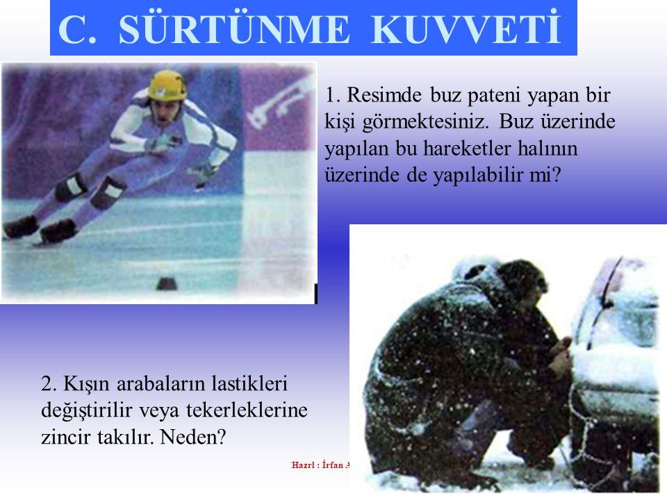 C. SÜRTÜNME KUVVETİ 1. Resimde buz pateni yapan bir kişi görmektesiniz. Buz üzerinde yapılan bu hareketler halının üzerinde de yapılabilir mi