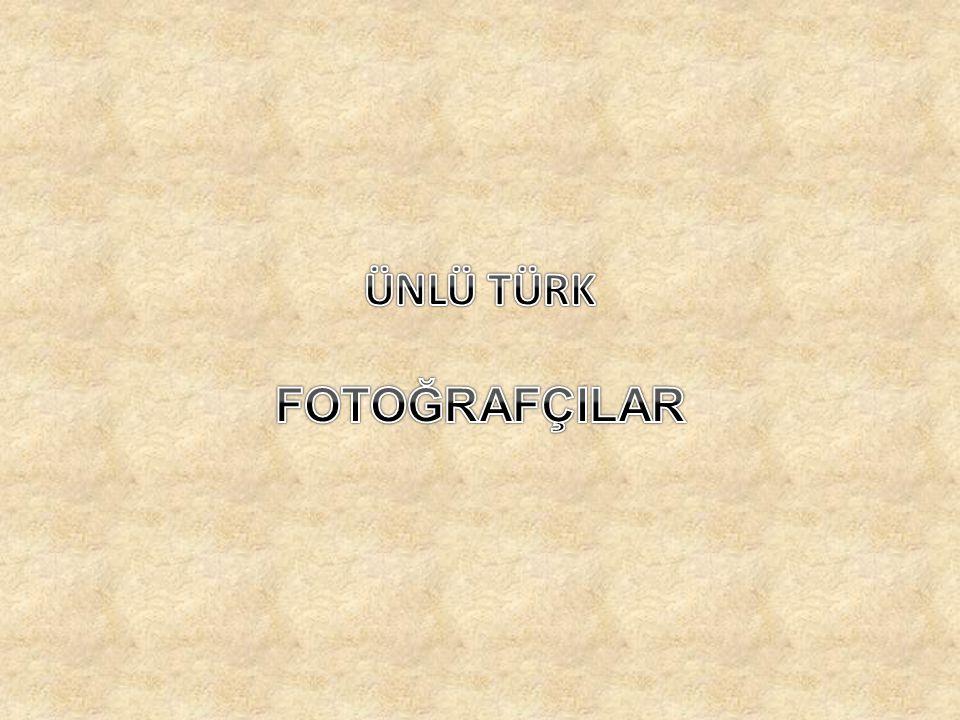 ÜNLÜ TÜRK FOTOĞRAFÇILAR