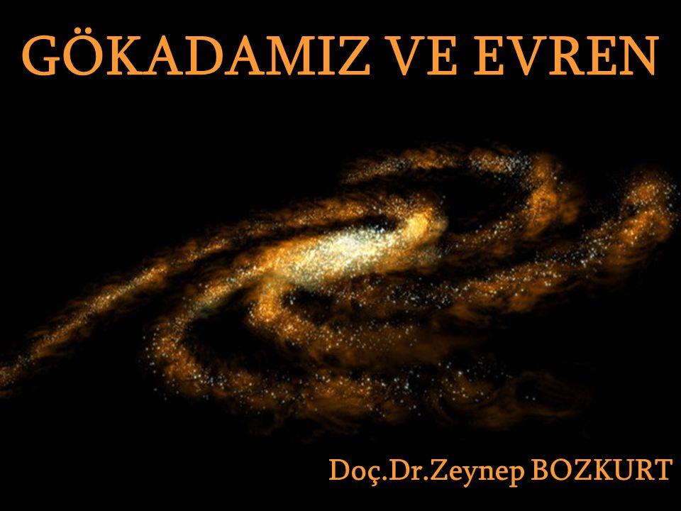 GÖKADAMIZ VE EVREN GÖKADAMIZ VE EVREN Doç.Dr.Zeynep BOZKURT