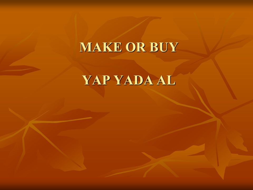 MAKE OR BUY YAP YADA AL