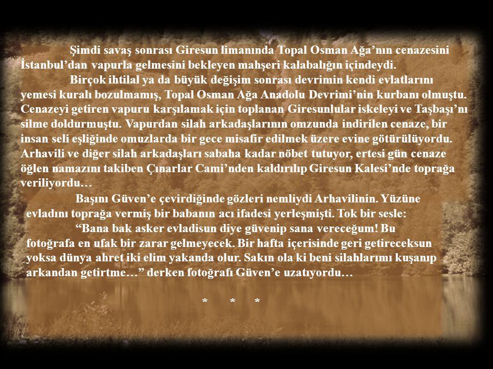 Şimdi savaş sonrası Giresun limanında Topal Osman Ağa'nın cenazesini İstanbul'dan vapurla gelmesini bekleyen mahşeri kalabalığın içindeydi.