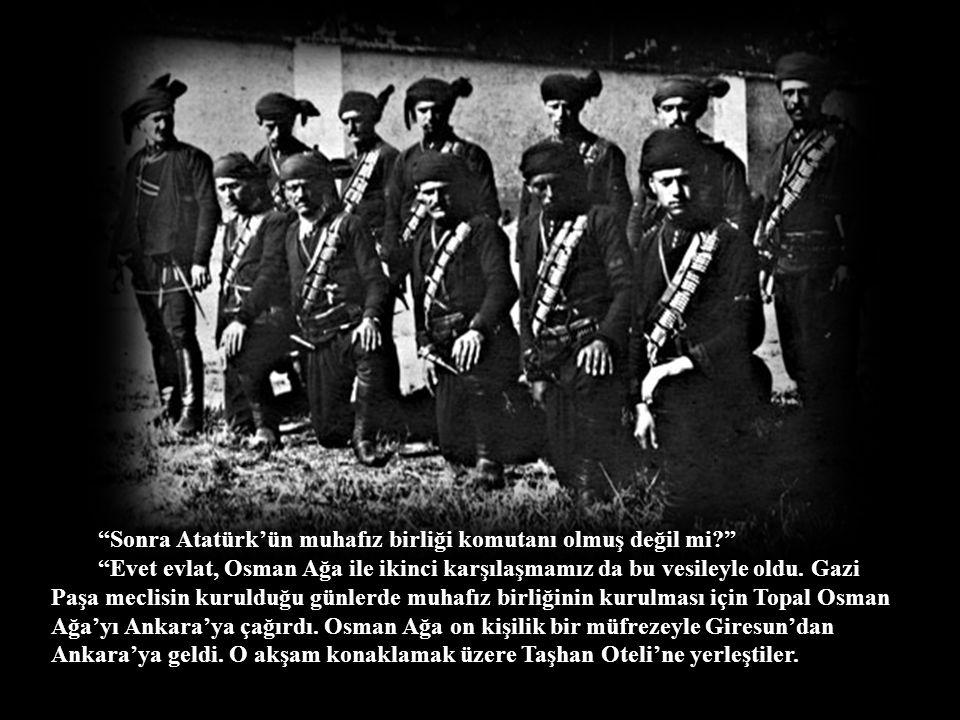 Sonra Atatürk'ün muhafız birliği komutanı olmuş değil mi