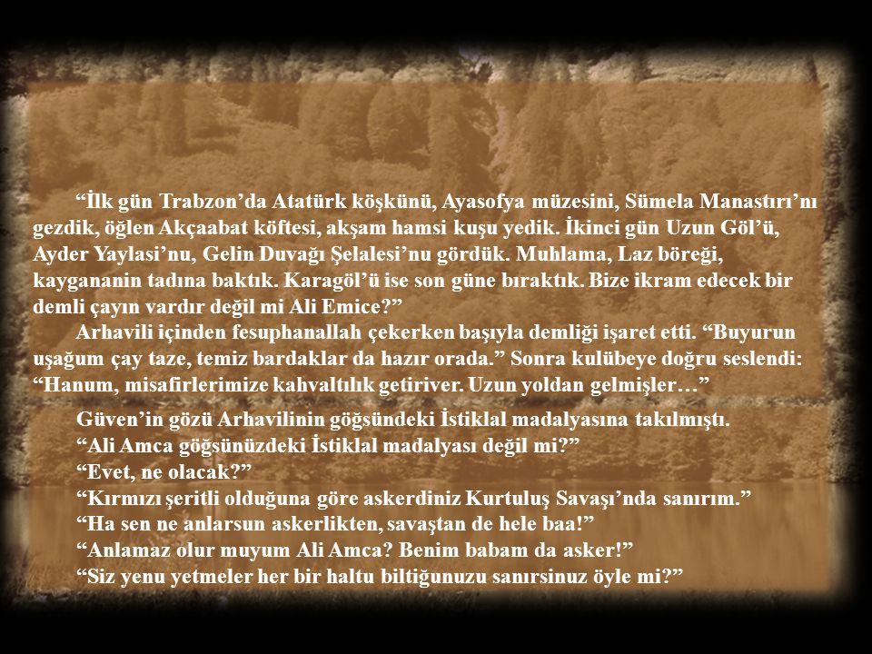 İlk gün Trabzon'da Atatürk köşkünü, Ayasofya müzesini, Sümela Manastırı'nı gezdik, öğlen Akçaabat köftesi, akşam hamsi kuşu yedik. İkinci gün Uzun Göl'ü, Ayder Yaylasi'nu, Gelin Duvağı Şelalesi'nu gördük. Muhlama, Laz böreği, kaygananin tadına baktık. Karagöl'ü ise son güne bıraktık. Bize ikram edecek bir demli çayın vardır değil mi Ali Emice