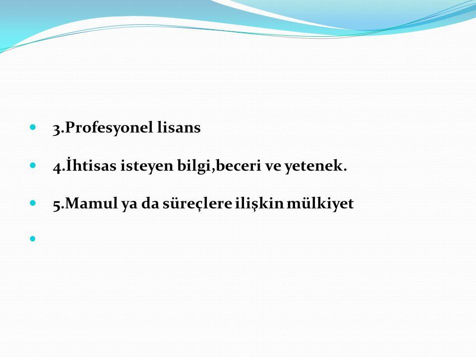 3.Profesyonel lisans 4.İhtisas isteyen bilgi,beceri ve yetenek.