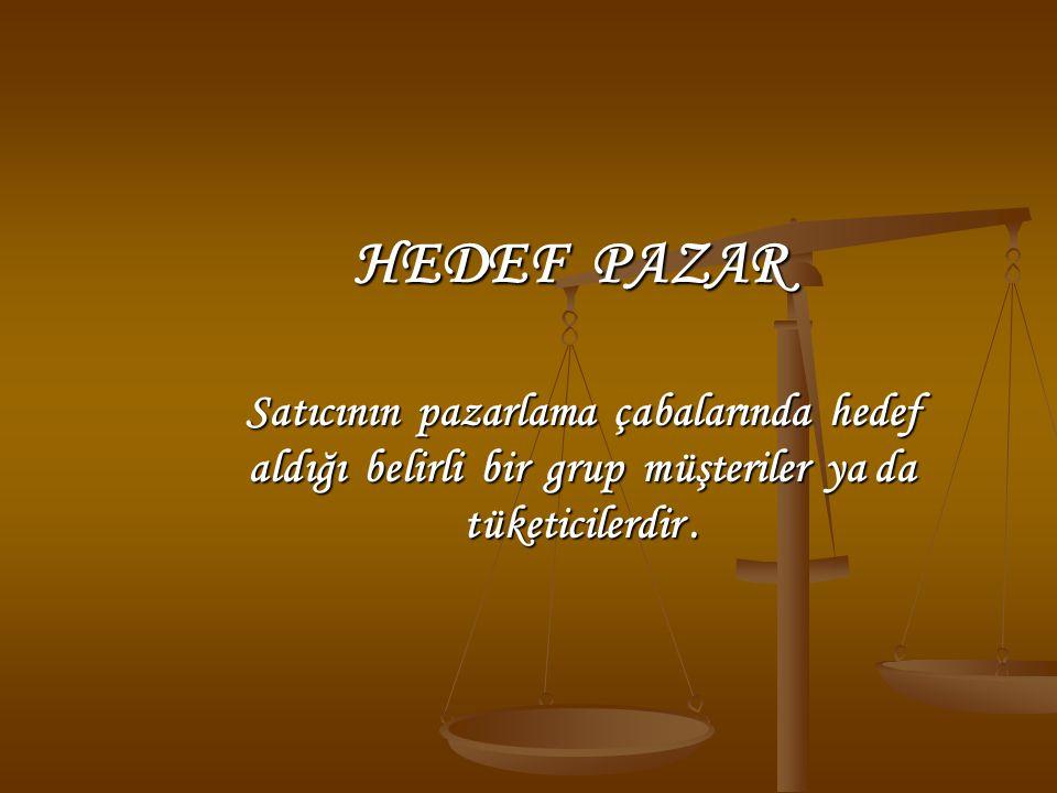HEDEF PAZAR Satıcının pazarlama çabalarında hedef aldığı belirli bir grup müşteriler ya da tüketicilerdir .