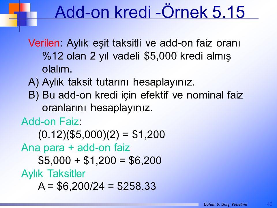Add-on kredi -Örnek 5.15 Verilen: Aylık eşit taksitli ve add-on faiz oranı %12 olan 2 yıl vadeli $5,000 kredi almış olalım.