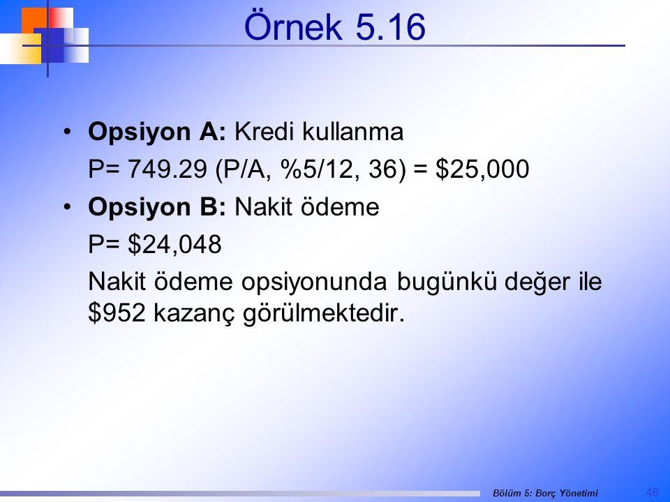 Örnek 5.16 Opsiyon A: Kredi kullanma