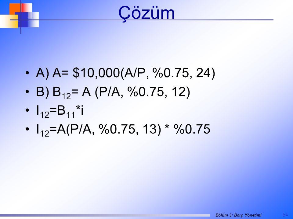 Çözüm A) A= $10,000(A/P, %0.75, 24) B) B12= A (P/A, %0.75, 12)