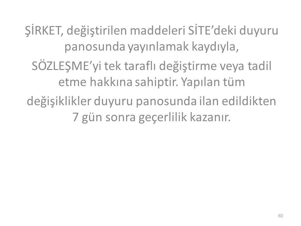 ŞİRKET, değiştirilen maddeleri SİTE'deki duyuru panosunda yayınlamak kaydıyla,