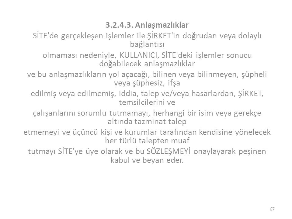 3.2.4.3. Anlaşmazlıklar SİTE de gerçekleşen işlemler ile ŞİRKET in doğrudan veya dolaylı bağlantısı.