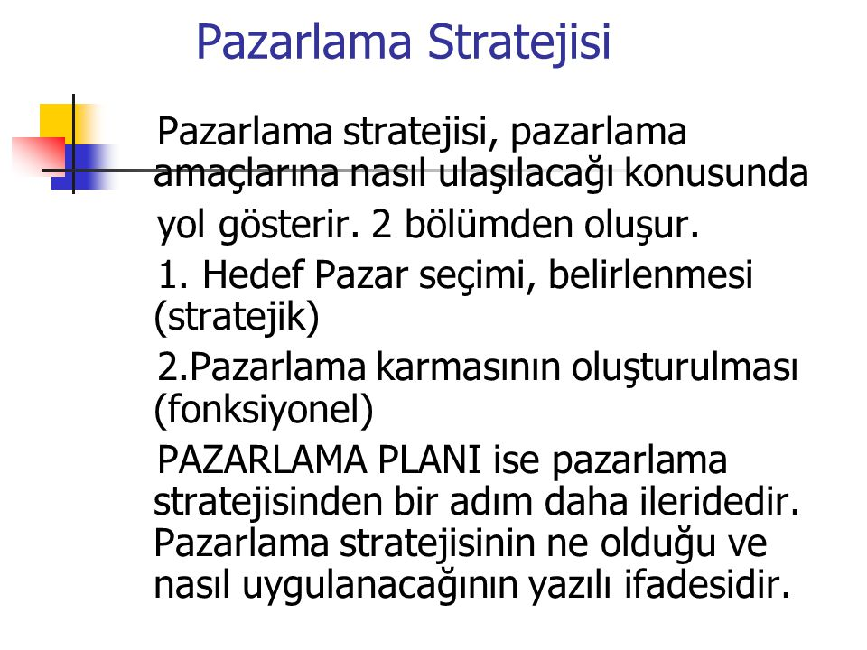 Pazarlama Stratejisi Pazarlama stratejisi, pazarlama amaçlarına nasıl ulaşılacağı konusunda. yol gösterir. 2 bölümden oluşur.