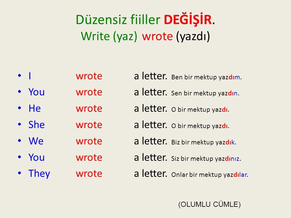 Düzensiz fiiller DEĞİŞİR. Write (yaz) wrote (yazdı)