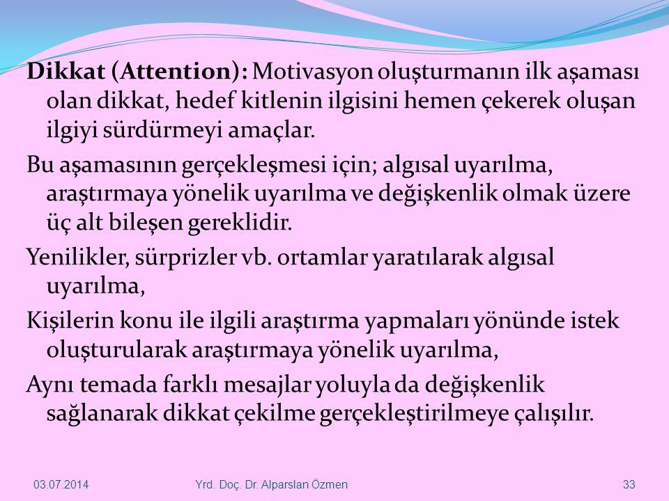 Dikkat (Attention): Motivasyon oluşturmanın ilk aşaması olan dikkat, hedef kitlenin ilgisini hemen çekerek oluşan ilgiyi sürdürmeyi amaçlar. Bu aşamasının gerçekleşmesi için; algısal uyarılma, araştırmaya yönelik uyarılma ve değişkenlik olmak üzere üç alt bileşen gereklidir. Yenilikler, sürprizler vb. ortamlar yaratılarak algısal uyarılma, Kişilerin konu ile ilgili araştırma yapmaları yönünde istek oluşturularak araştırmaya yönelik uyarılma, Aynı temada farklı mesajlar yoluyla da değişkenlik sağlanarak dikkat çekilme gerçekleştirilmeye çalışılır.
