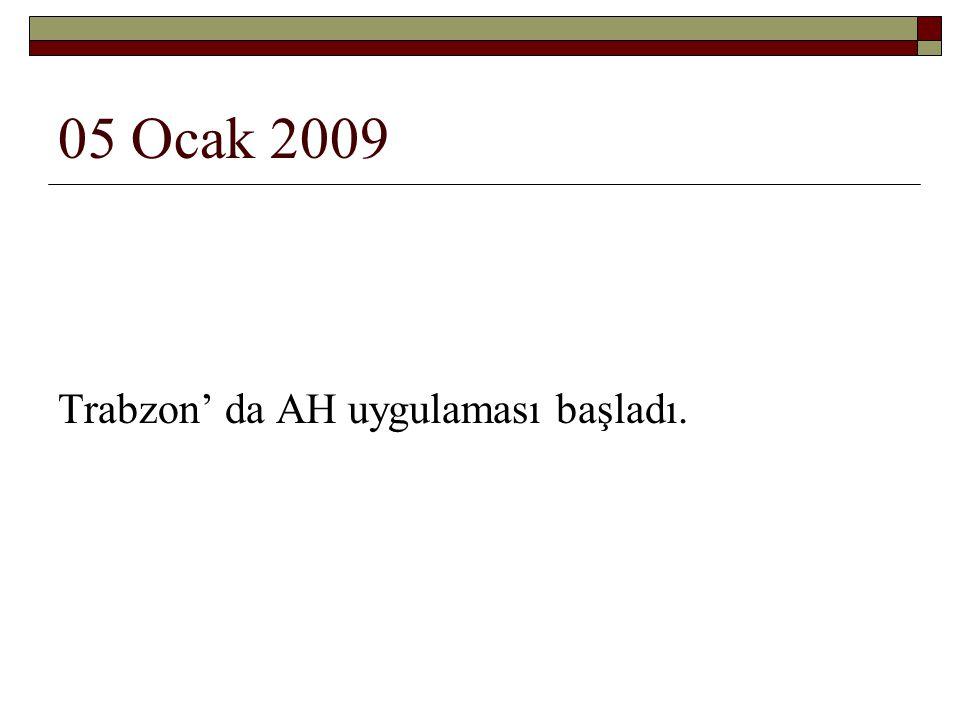 05 Ocak 2009 Trabzon' da AH uygulaması başladı.