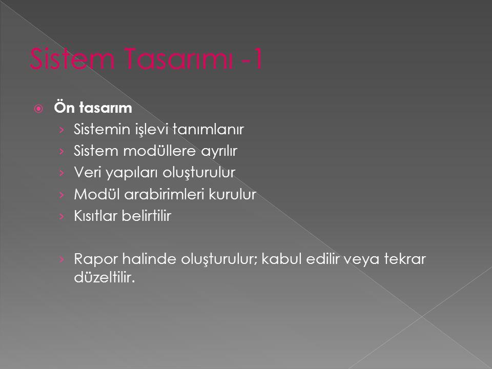 Sistem Tasarımı -1 Ön tasarım Sistemin işlevi tanımlanır