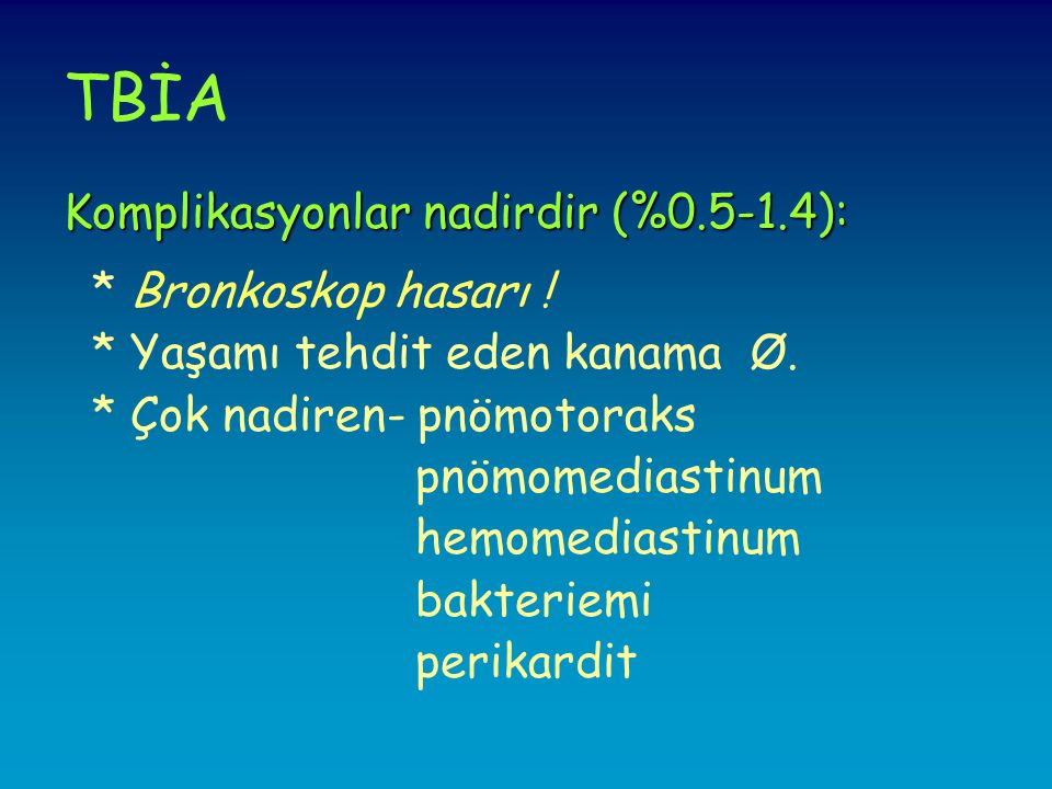 TBİA Komplikasyonlar nadirdir (%0.5-1.4): * Bronkoskop hasarı !