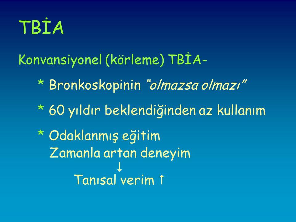 TBİA Konvansiyonel (körleme) TBİA- * Bronkoskopinin olmazsa olmazı
