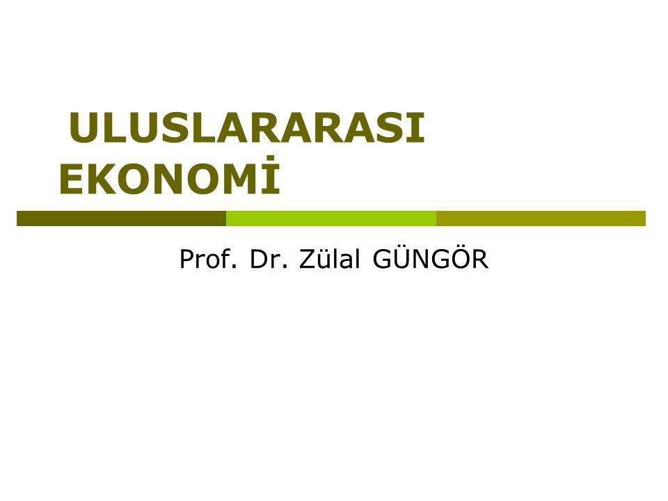 ULUSLARARASI EKONOMİ Prof. Dr. Zülal GÜNGÖR