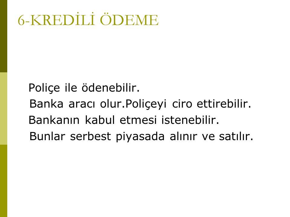 6-KREDİLİ ÖDEME Poliçe ile ödenebilir.