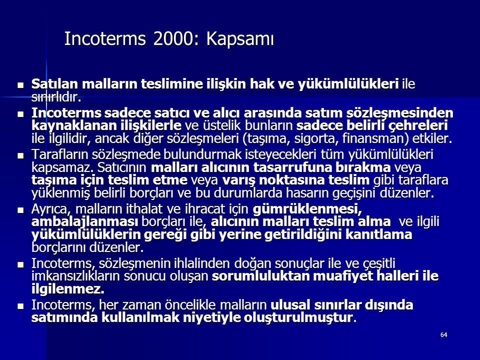 Incoterms 2000: Kapsamı Satılan malların teslimine ilişkin hak ve yükümlülükleri ile sınırlıdır.